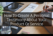 How To Create A Personal Testimony About Your Product Or Service