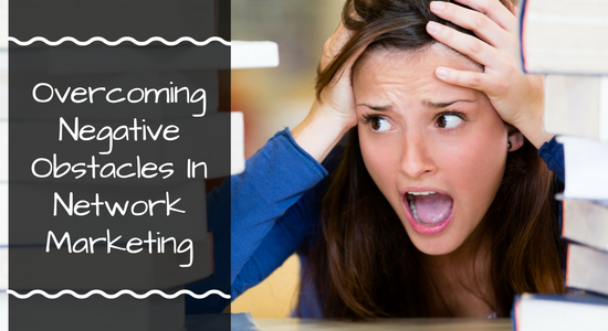 Overcoming Negative Obstacles in Network Marketing