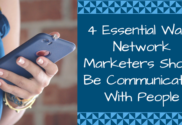 4 Essential Ways Network Marketers Should Be Communicating with People