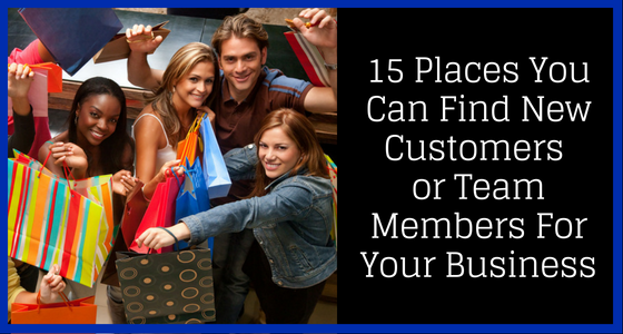15 Places You Can Find New Customers or Team Members For Your Business 4