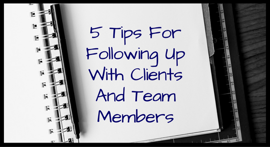 5 Tips For Following Up With Clients And Team Members