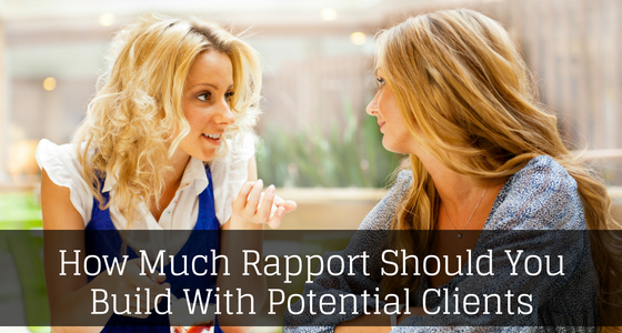 How Much Rapport Should You Build With Potential Clients
