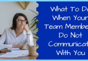 What To Do When Your Team Members Do Not Communicate With You
