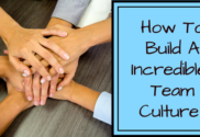 How To Build A Incredible Team Culture
