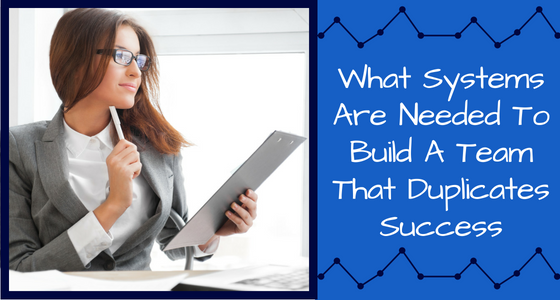 What Systems Are Needed To Build A Team That Duplicates Success