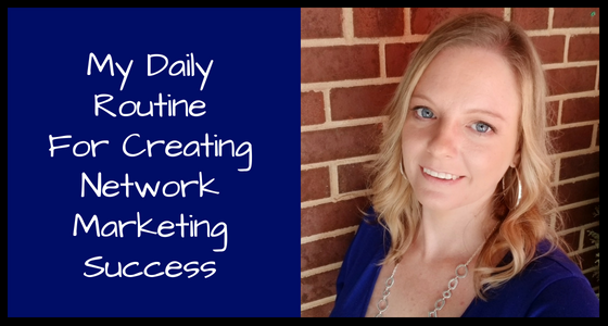 My Daily Routine For Creating Network Marketing Success