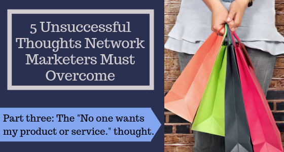 5 Unsuccessful Thoughts Network Marketers Must Overcome.