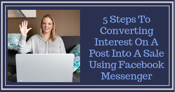 5 Steps To Converting Interest On A Post Into A Sale Using Facebook Messenger