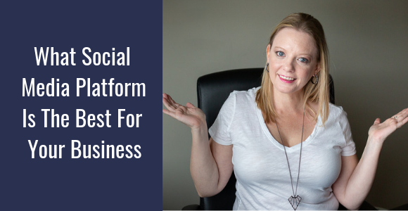 What Social Media Platform Is The Best For Your Business