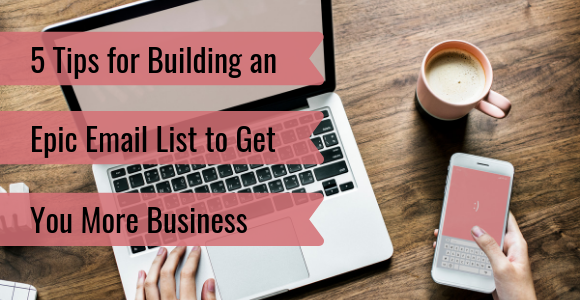 5 Tips for Building an Epic Email List to Get You More Business