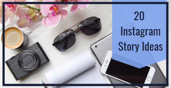 20 Instagram Story Ideas